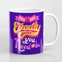Where you need to be Coffee Mug
