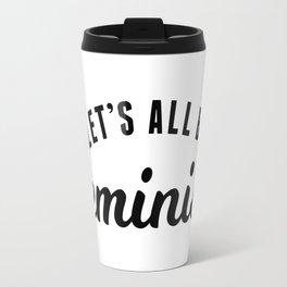 Let's All Be Feminist Travel Mug