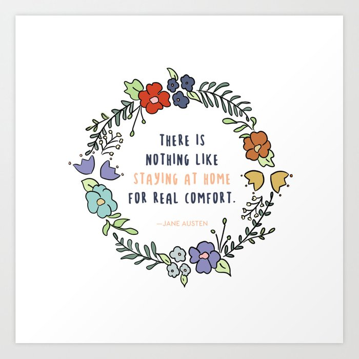 Jane Austen Quote - Staying at Home - Cute Quotes About Life Art Print by  critterandposie
