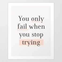 You Only Fail When You Stop Trying black peach typography inspirational motivational wall quote Art Print
