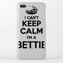 I cant keep calm I am a BETTIE Clear iPhone Case