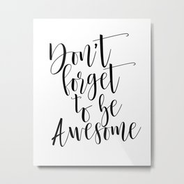 Dont Forget To Be Awesome, Be Awesome Print, Inspirational Quote, Be You Metal Print