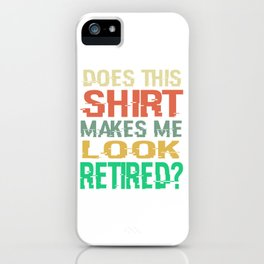 "A Retirement Tee For Retirees Saying ""Does This Shirt Makes Me Look Retired"" T-shirt Design Oldie iPhone Case"