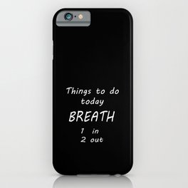 Things to Do Today ... Breath 1. in, 2. out iPhone Case