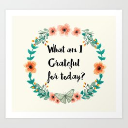 What am I grateful for today? Art Print