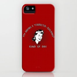 CHARACTER-BUILDING KIND OF DAY iPhone Case
