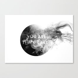 Your Are Temporary Canvas Print