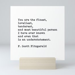 You Are The Finest Loveliest Tenderest, F. Scott Fitzgerald Quote Mini Art Print