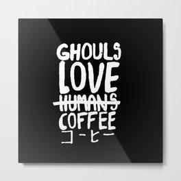 Ghouls Love Coffee Metal Print