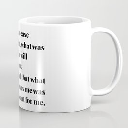 My Heart Is At Ease Knowing That, What Was Meant for Me Will Never Miss Me... Coffee Mug