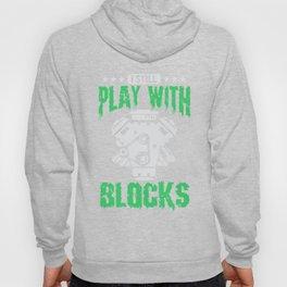 I Still Play With Blocks Fun Engine Pun Hoody