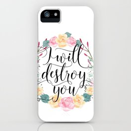 I will destroy you iPhone Case
