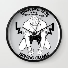 WHEN LIFE GETS TOUGH PUT ON YOUR BOXING GLOVES Wall Clock