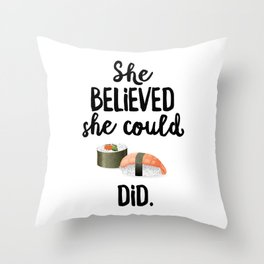 She Believed She Could SUSHI Did Throw Pillow