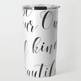 Be Your Own Kind Of Beautiful,Bathroom Sign,Bathroom Decor Travel Mug