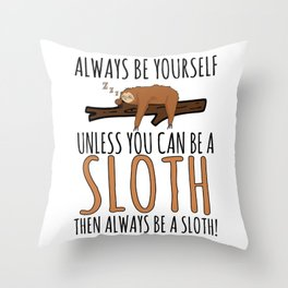 Always Be Yourself Funny Sleeping Sloth Gift Throw Pillow