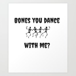 Bones You Dance With Me Dancing Skeletons Art Print