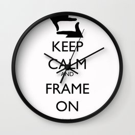 Keep Calm, and Frame On Wall Clock