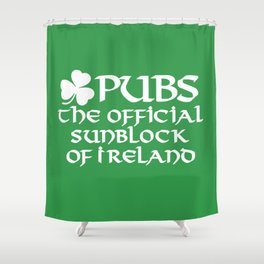 Pubs, the official sunblock of Ireland Shower Curtain