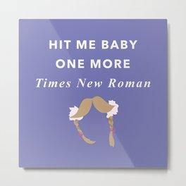 Hit Me Baby One More... Metal Print