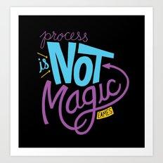 Process is Not Magic  Art Print