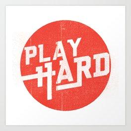 Play Hard Art Print