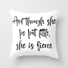 And though she be but little Quote Typography Throw Pillow