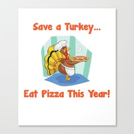 Save a Turkey Eat Pizza this Year Thanksgiving T-Shirt Canvas Print