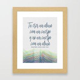 Tú eres un alma con un cuerpo y no un cuerpo con un alma Framed Art Print