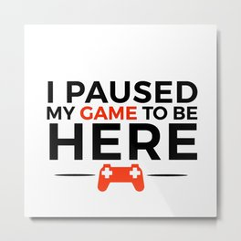 Paused my game | nerdy gift idea Metal Print