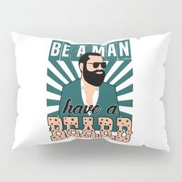 Be a man , have a beard Pillow Sham