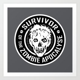 Survivor of the Zombie Apocalypse Art Print