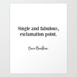 Carrie Bradshaw, Single and fabulous, Fashion Poster, Gift for Her, Carrie Quote Art Print