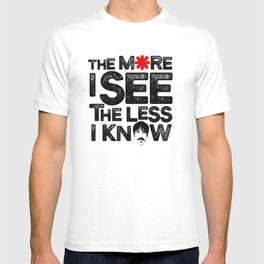 The more I see the less I know T-shirt