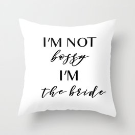 I'm Not Bossy, I'm the Bride Throw Pillow