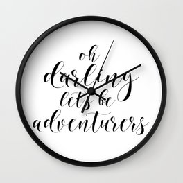 Oh Darling Lets Be Adventurers, Inspirational Quote, Travel Quote, Printable Art, Motivational Print Wall Clock