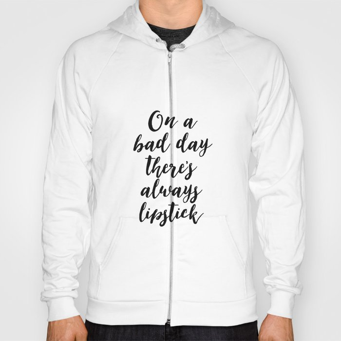 On a Bad Day There is Always Lipstick - Girls Room Decor, TEEN GIRLS, Girls  Bedroom Decor, Inspirati Hoody by lovelyprints