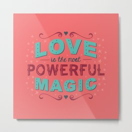Love is the Most Powerful Magic Metal Print