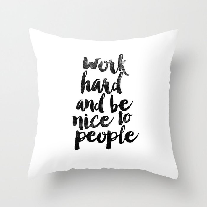 Work Hard and be Nice to People black and white typography poster black-white design bedroom wall Throw Pillow