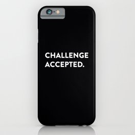 Challenge accepted. iPhone Case