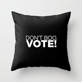 DON'T BOO. VOTE! Throw Pillow