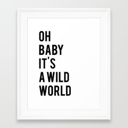 Oh baby its a wild world poster ALL SIZES MODERN wall art, Black White Print Framed Art Print