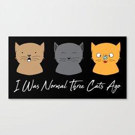 I Was Normal Three Cats Ago - Kitten Feline Purr Canvas Print