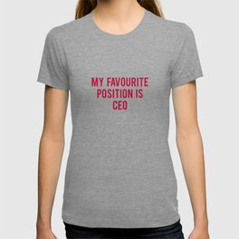 MY FAVOURITE POSITION IS CEO T-shirt