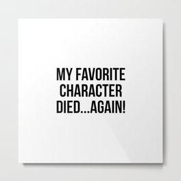 My favorite character died...again! Metal Print