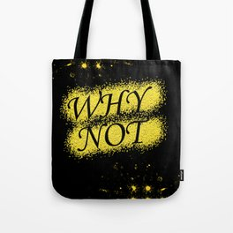 """WHY NOT"" Tote Bag"