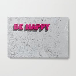 be happy stay happy Metal Print