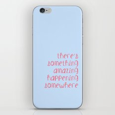 There's something amazing happening somewhere iPhone & iPod Skin