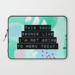 This book sounds like I'm not going to work today. Laptop Sleeve