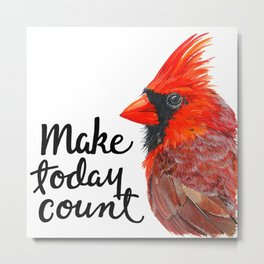 "Cardinal ""Make Today Count"" Metal Print"